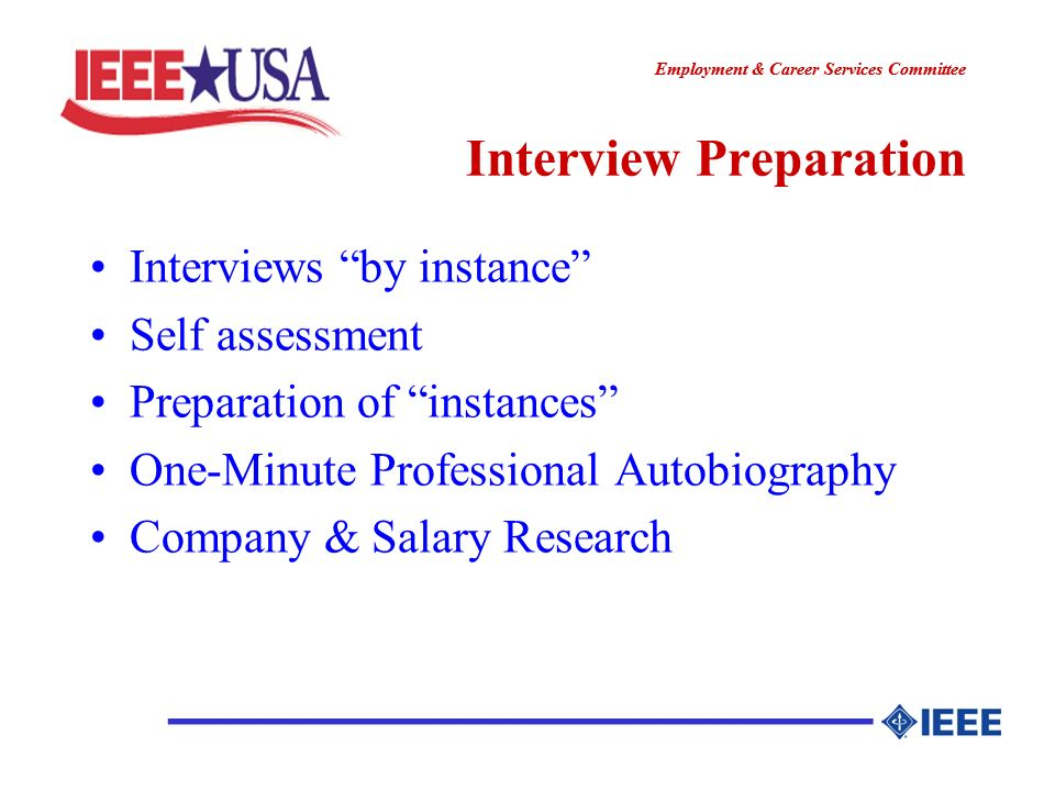 ________________ Employment & Career Services Committee ________________ Interview Preparation Interviews by instance Self assessment Preparation of instances One-Minute Professional Autobiography Company & Salary Research