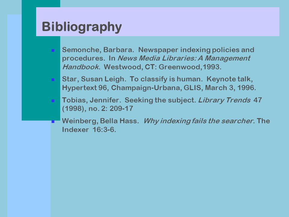 Bibliography n Semonche, Barbara. Newspaper indexing policies and procedures.