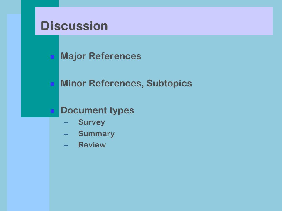 Discussion n Major References n Minor References, Subtopics n Document types –Survey –Summary –Review