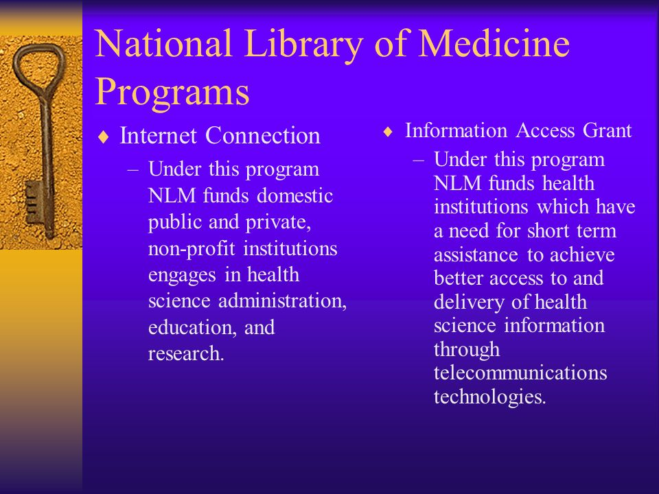 National Library of Medicine Programs Internet Connection –Under this program NLM funds domestic public and private, non-profit institutions engages i