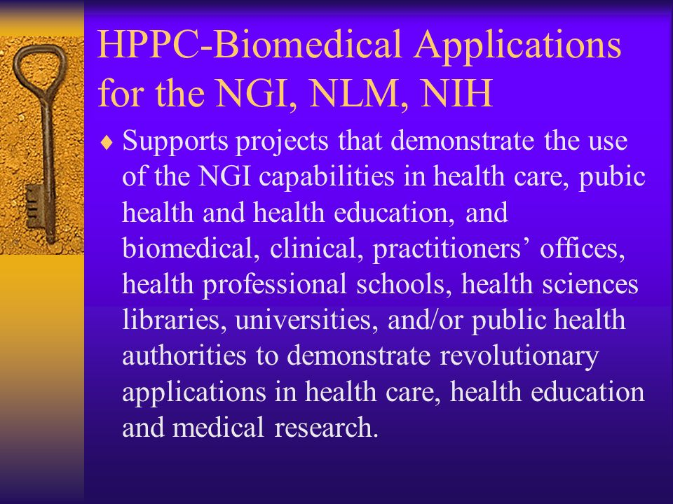 HPPC-Biomedical Applications for the NGI, NLM, NIH Supports projects that demonstrate the use of the NGI capabilities in health care, pubic health and