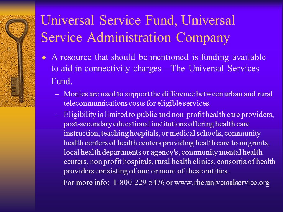 Universal Service Fund, Universal Service Administration Company A resource that should be mentioned is funding available to aid in connectivity charg