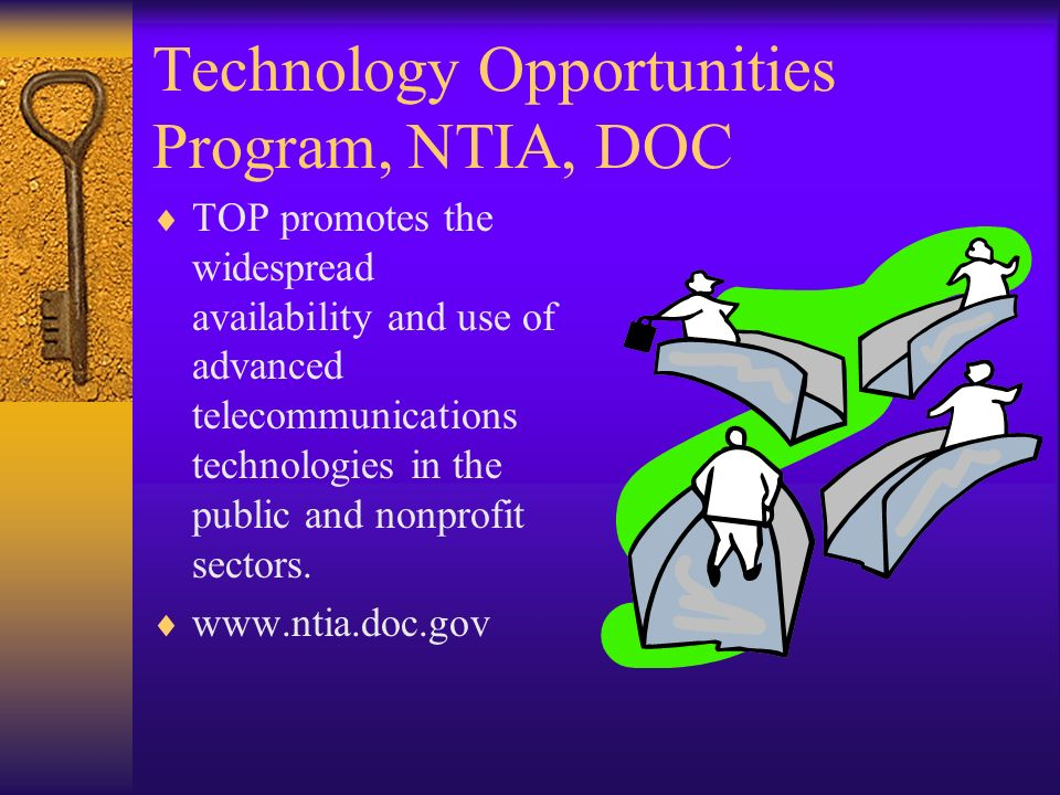 Technology Opportunities Program, NTIA, DOC TOP promotes the widespread availability and use of advanced telecommunications technologies in the public