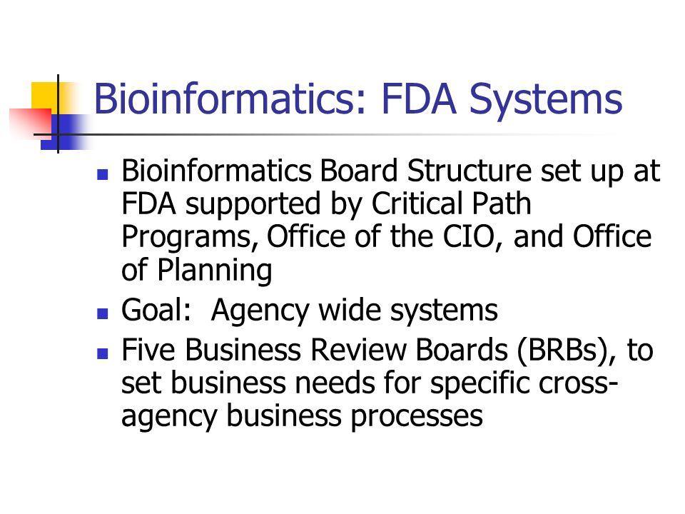 Bioinformatics: FDA Systems Bioinformatics Board Structure set up at FDA supported by Critical Path Programs, Office of the CIO, and Office of Plannin