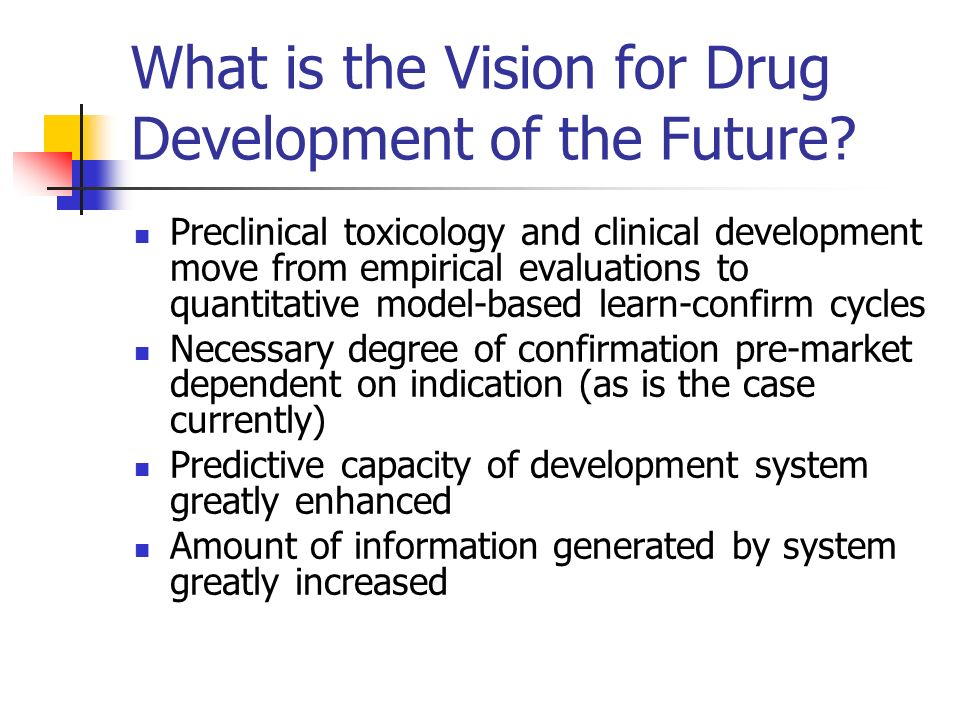 What is the Vision for Drug Development of the Future? Preclinical toxicology and clinical development move from empirical evaluations to quantitative