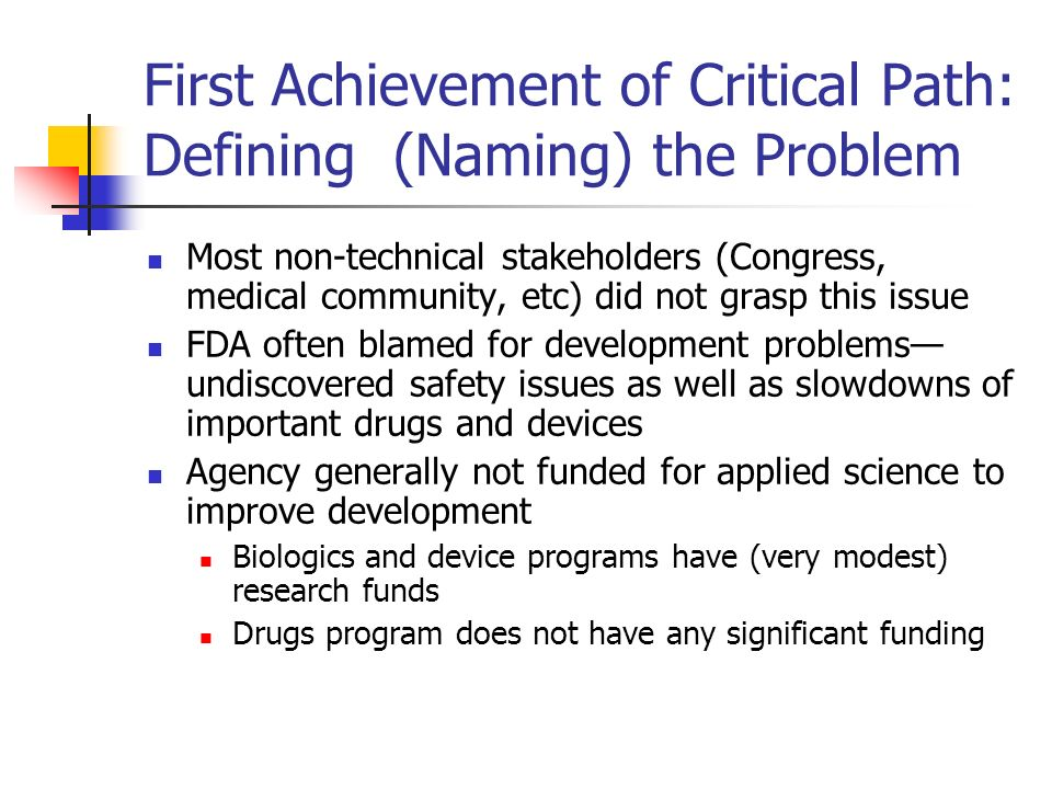 First Achievement of Critical Path: Defining (Naming) the Problem Most non-technical stakeholders (Congress, medical community, etc) did not grasp thi