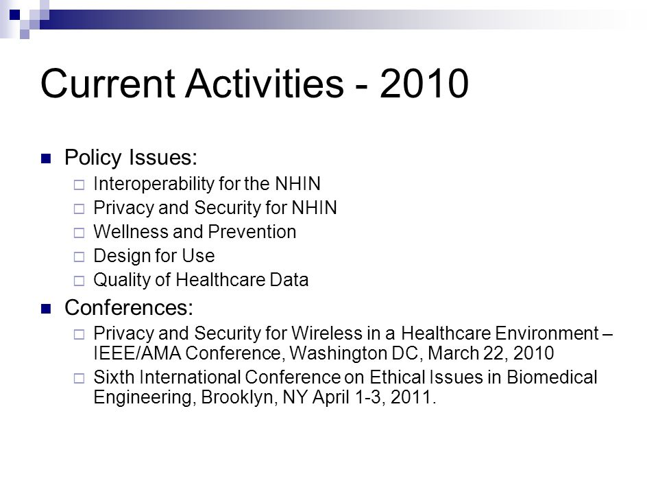 Current Activities - 2010 Policy Issues: Interoperability for the NHIN Privacy and Security for NHIN Wellness and Prevention Design for Use Quality of