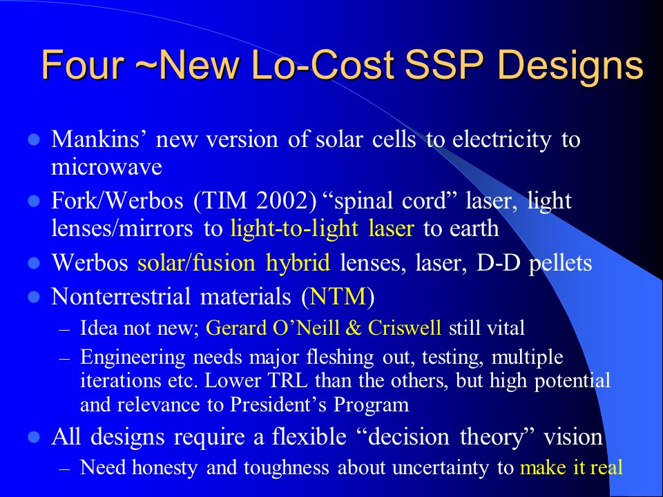 Four ~New Lo-Cost SSP Designs Mankins new version of solar cells to electricity to microwave Fork/Werbos (TIM 2002) spinal cord laser, light lenses/mi