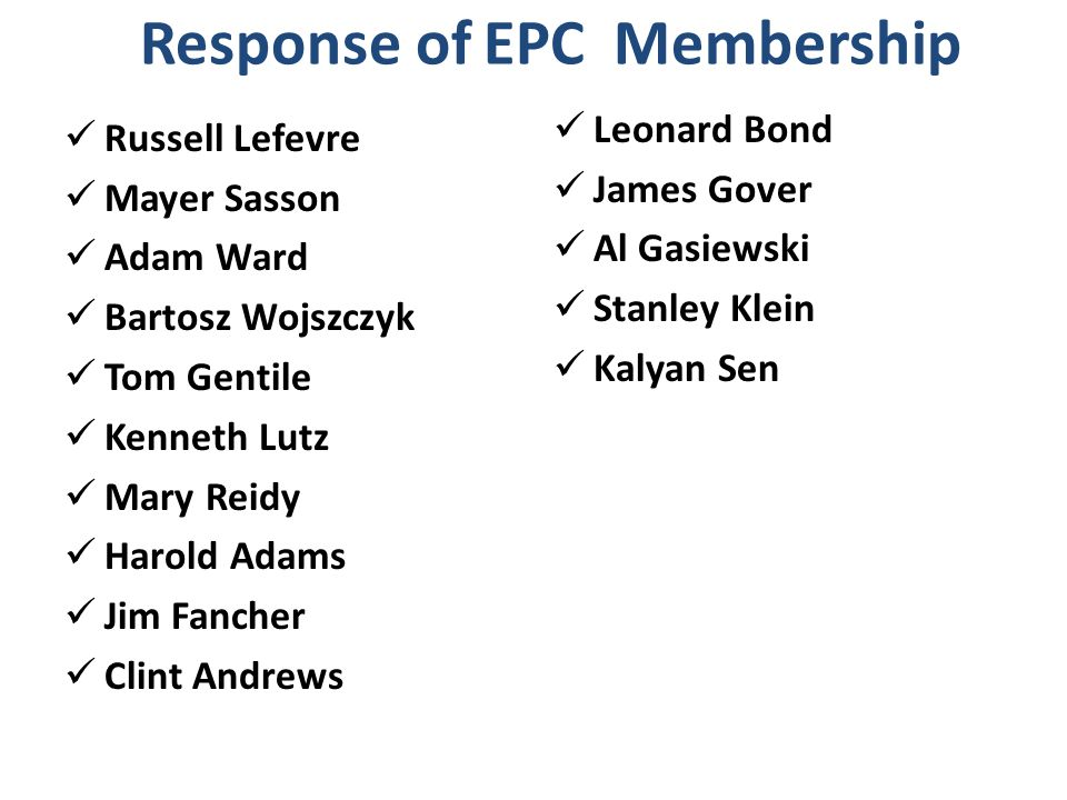 Response of EPC Membership Russell Lefevre Mayer Sasson Adam Ward Bartosz Wojszczyk Tom Gentile Kenneth Lutz Mary Reidy Harold Adams Jim Fancher Clint Andrews Leonard Bond James Gover Al Gasiewski Stanley Klein Kalyan Sen