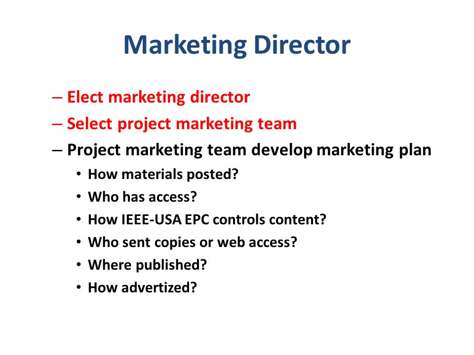 Marketing Director – Elect marketing director – Select project marketing team – Project marketing team develop marketing plan How materials posted? Wh