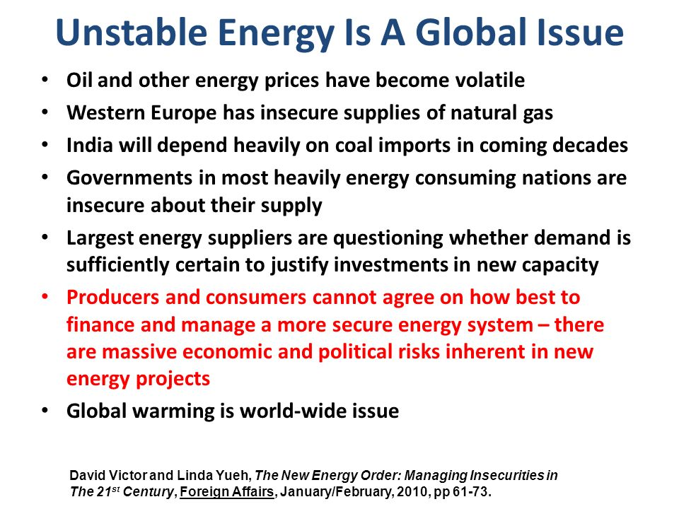 Unstable Energy Is A Global Issue Oil and other energy prices have become volatile Western Europe has insecure supplies of natural gas India will depe