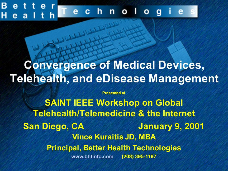Convergence of Medical Devices, Telehealth, and eDisease Management Presented at SAINT IEEE Workshop on Global Telehealth/Telemedicine & the Internet