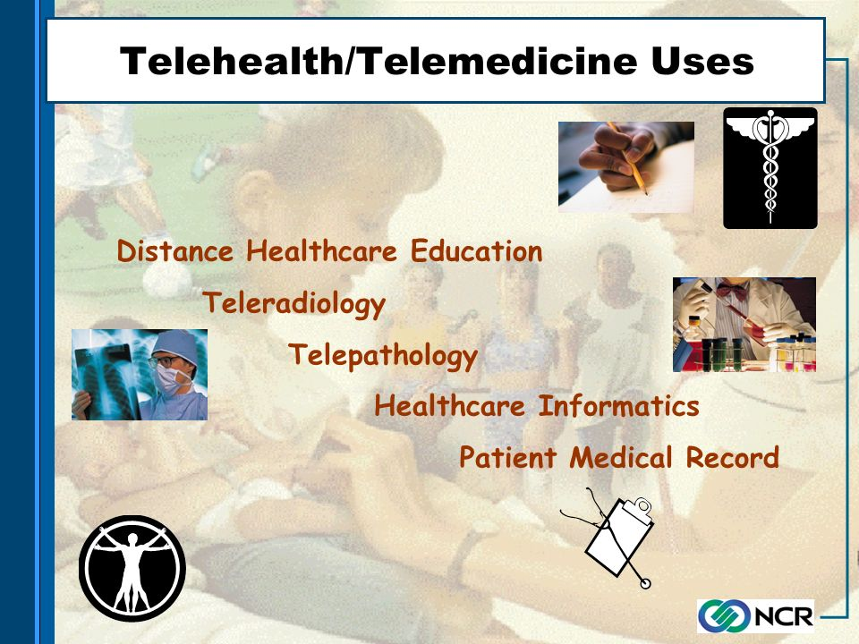 Telehealth/Telemedicine Uses Distance Healthcare Education Teleradiology Telepathology Healthcare Informatics Patient Medical Record