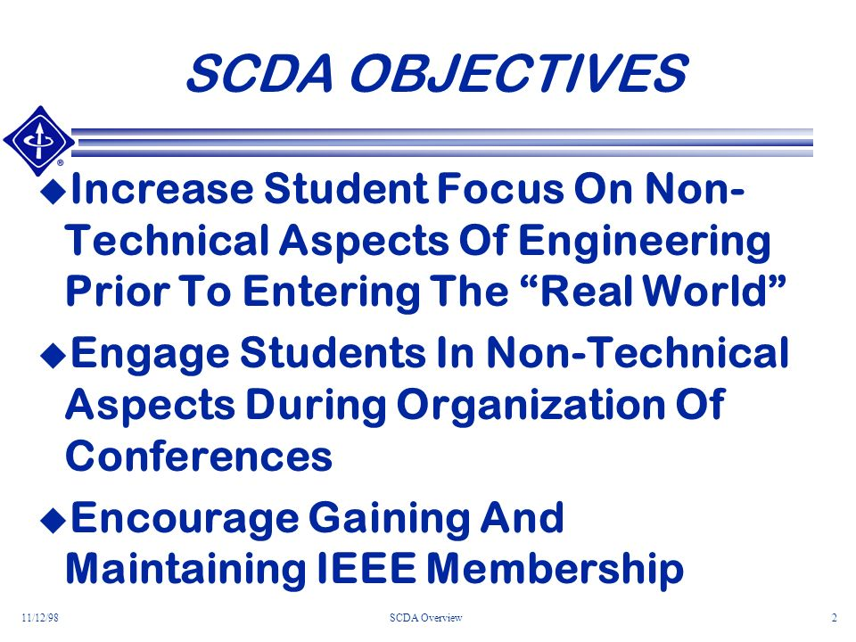 11/12/98SCDA Overview2 SCDA OBJECTIVES Increase Student Focus On Non- Technical Aspects Of Engineering Prior To Entering The Real World Engage Student