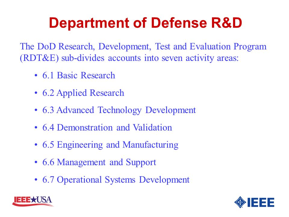 Department of Defense R&D The DoD Research, Development, Test and Evaluation Program (RDT&E) sub-divides accounts into seven activity areas: 6.1 Basic