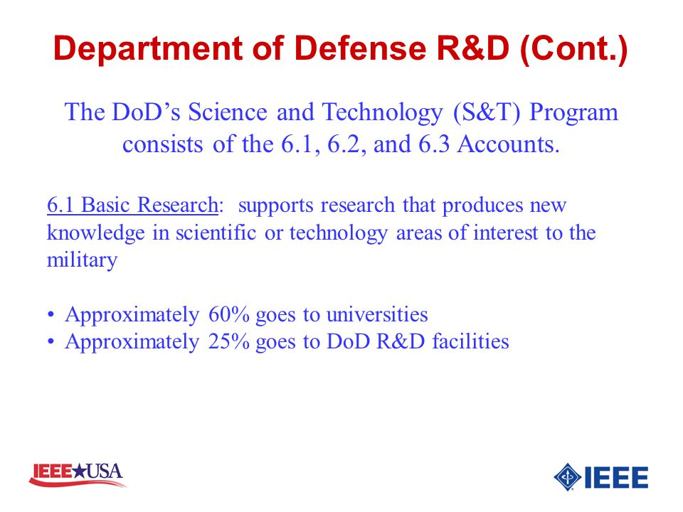 Department of Defense R&D (Cont.) The DoDs Science and Technology (S&T) Program consists of the 6.1, 6.2, and 6.3 Accounts.