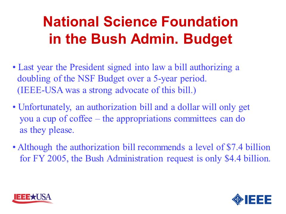 National Science Foundation in the Bush Admin. Budget Last year the President signed into law a bill authorizing a doubling of the NSF Budget over a 5