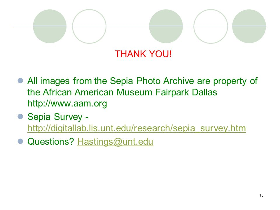 13 THANK YOU! All images from the Sepia Photo Archive are property of the African American Museum Fairpark Dallas http://www.aam.org Sepia Survey - ht