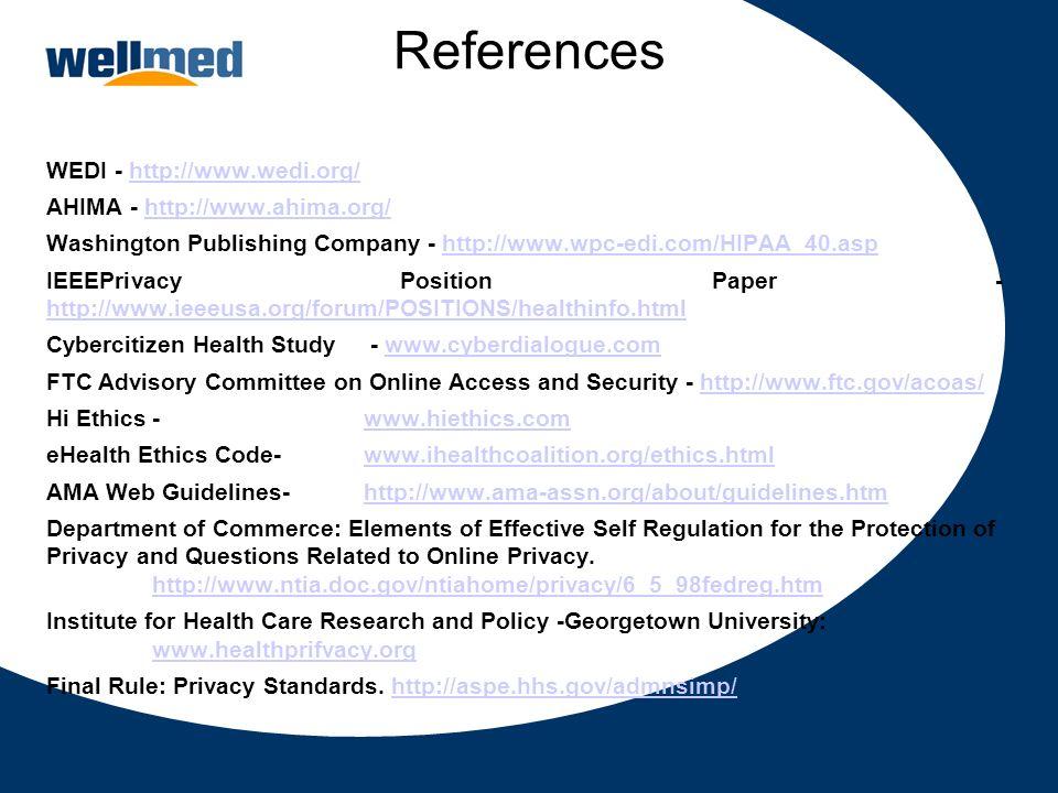 References WEDI - http://www.wedi.org/http://www.wedi.org/ AHIMA - http://www.ahima.org/http://www.ahima.org/ Washington Publishing Company - http://w