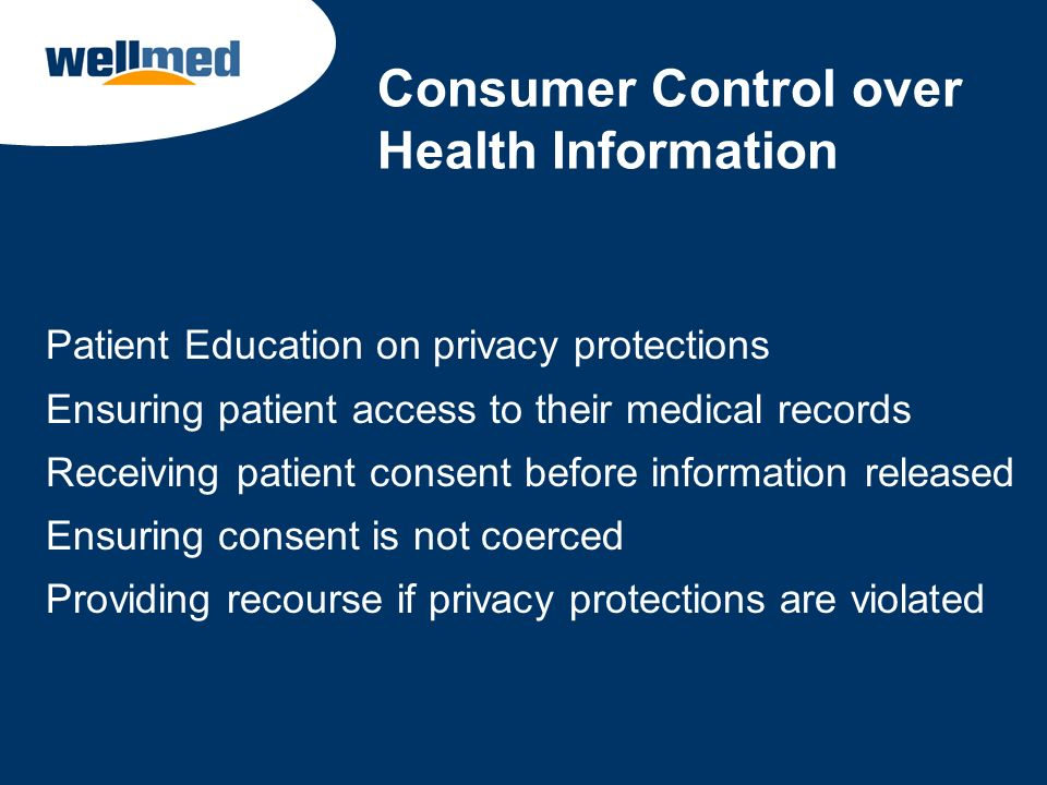 Consumer Control over Health Information Patient Education on privacy protections Ensuring patient access to their medical records Receiving patient c