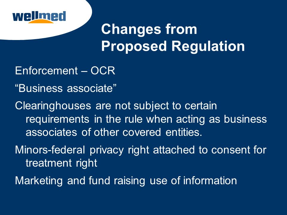 Changes from Proposed Regulation Enforcement – OCR Business associate Clearinghouses are not subject to certain requirements in the rule when acting a