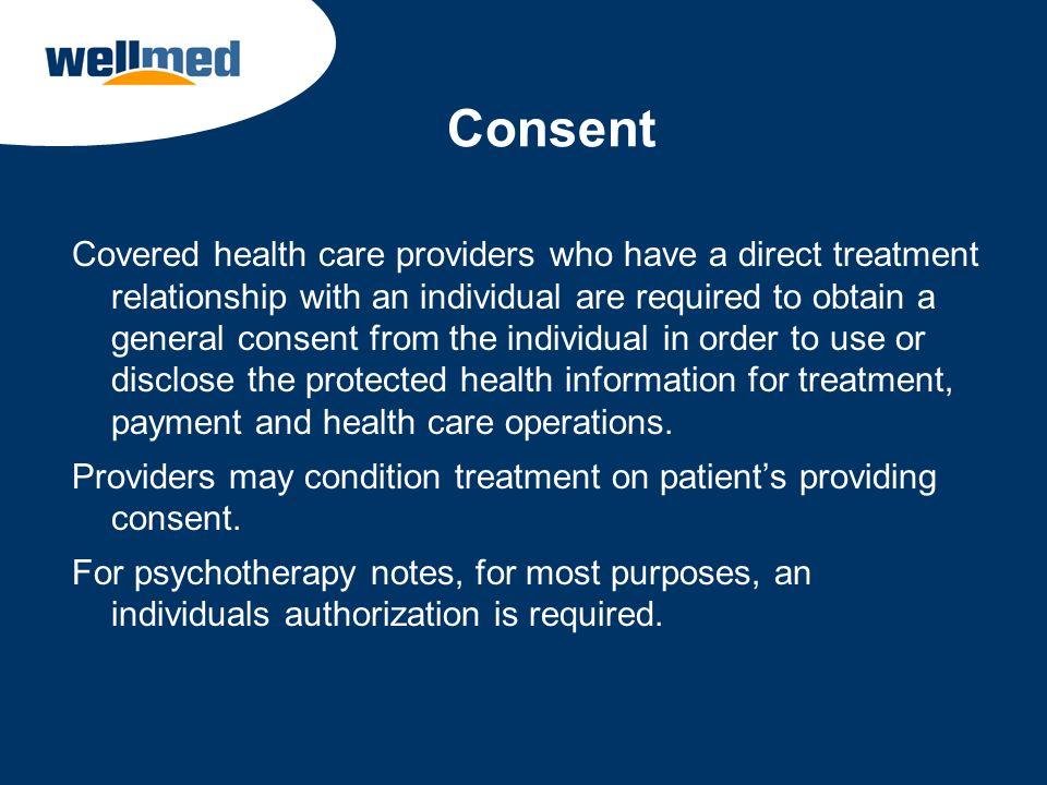 Consent Covered health care providers who have a direct treatment relationship with an individual are required to obtain a general consent from the in