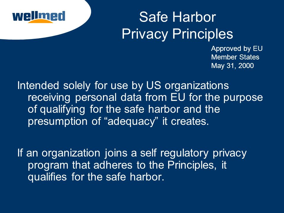 Safe Harbor Privacy Principles Intended solely for use by US organizations receiving personal data from EU for the purpose of qualifying for the safe