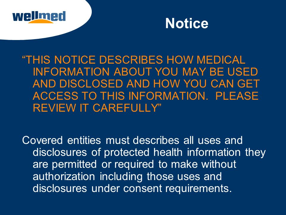 Notice THIS NOTICE DESCRIBES HOW MEDICAL INFORMATION ABOUT YOU MAY BE USED AND DISCLOSED AND HOW YOU CAN GET ACCESS TO THIS INFORMATION. PLEASE REVIEW