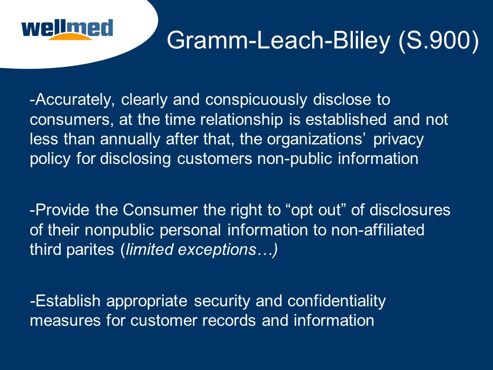 Gramm-Leach-Bliley (S.900) -Accurately, clearly and conspicuously disclose to consumers, at the time relationship is established and not less than ann