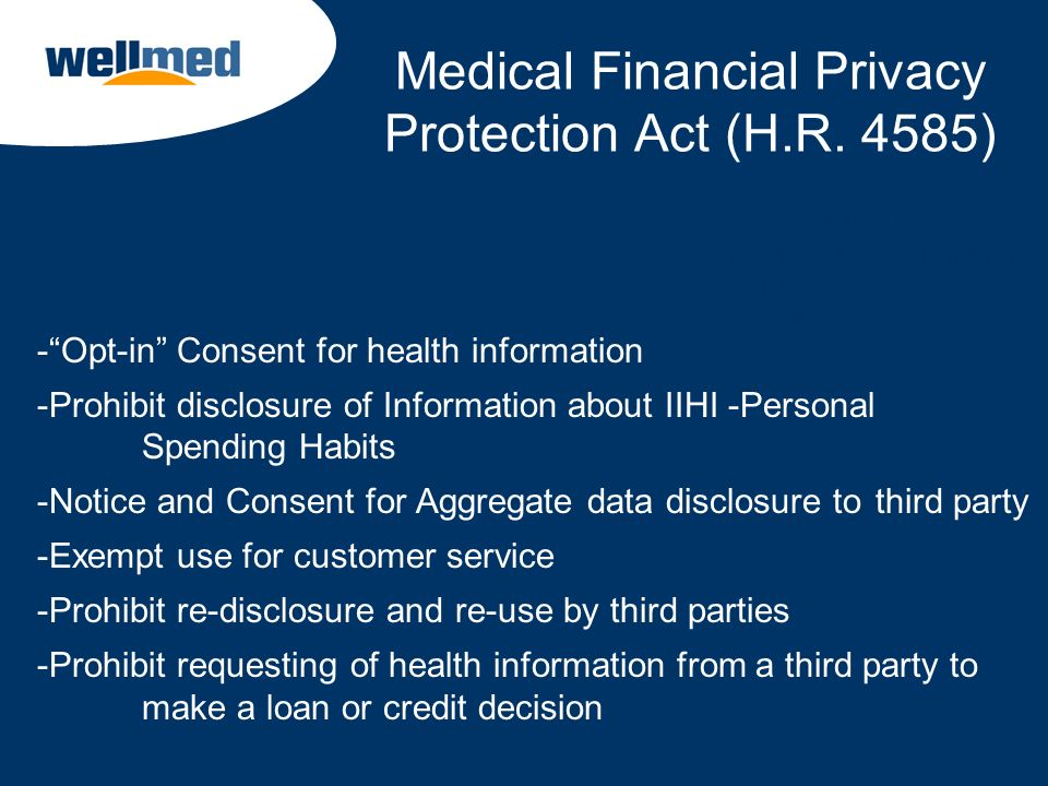 Medical Financial Privacy Protection Act (H.R. 4585) -Opt-in Consent for health information -Prohibit disclosure of Information about IIHI -Personal S