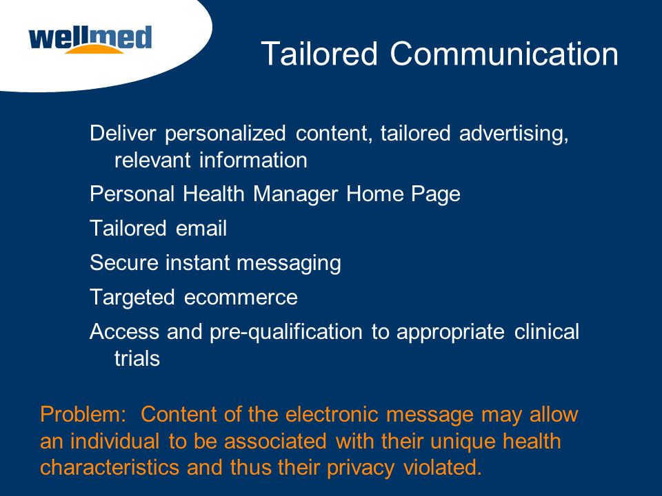 Tailored Communication Deliver personalized content, tailored advertising, relevant information Personal Health Manager Home Page Tailored email Secur