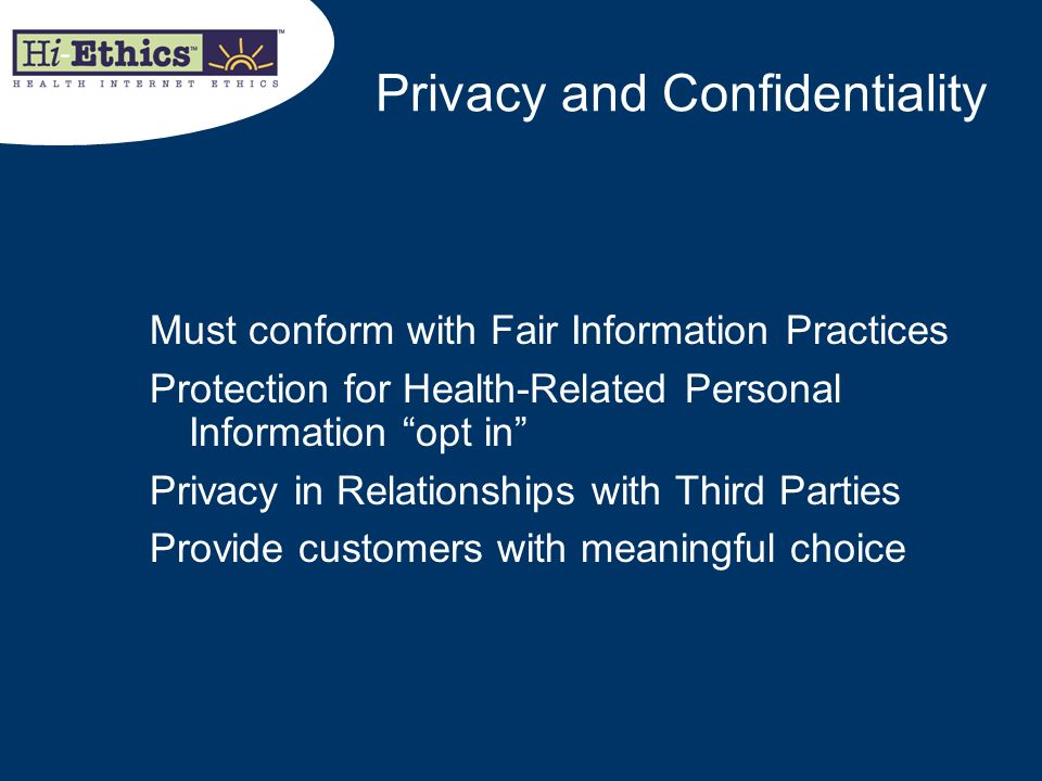 Privacy and Confidentiality Must conform with Fair Information Practices Protection for Health-Related Personal Information opt in Privacy in Relation