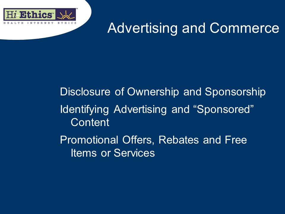 Advertising and Commerce Disclosure of Ownership and Sponsorship Identifying Advertising and Sponsored Content Promotional Offers, Rebates and Free It