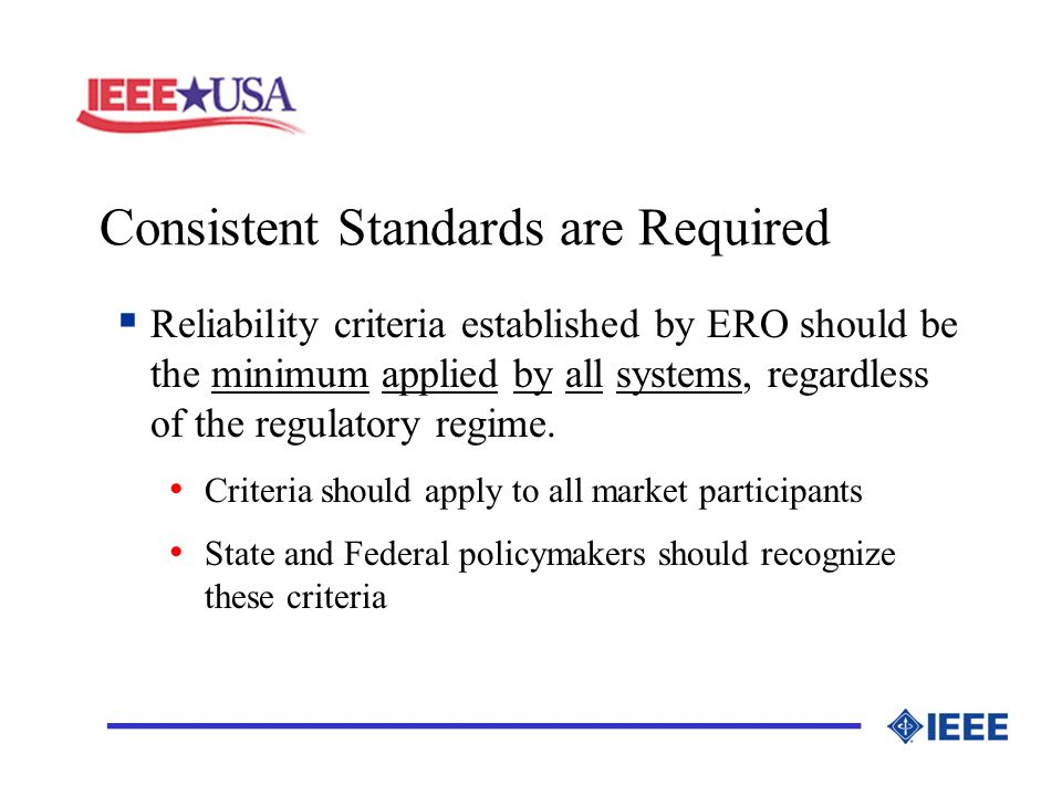 Consistent Standards are Required _________________ Reliability criteria established by ERO should be the minimum applied by all systems, regardless of the regulatory regime.