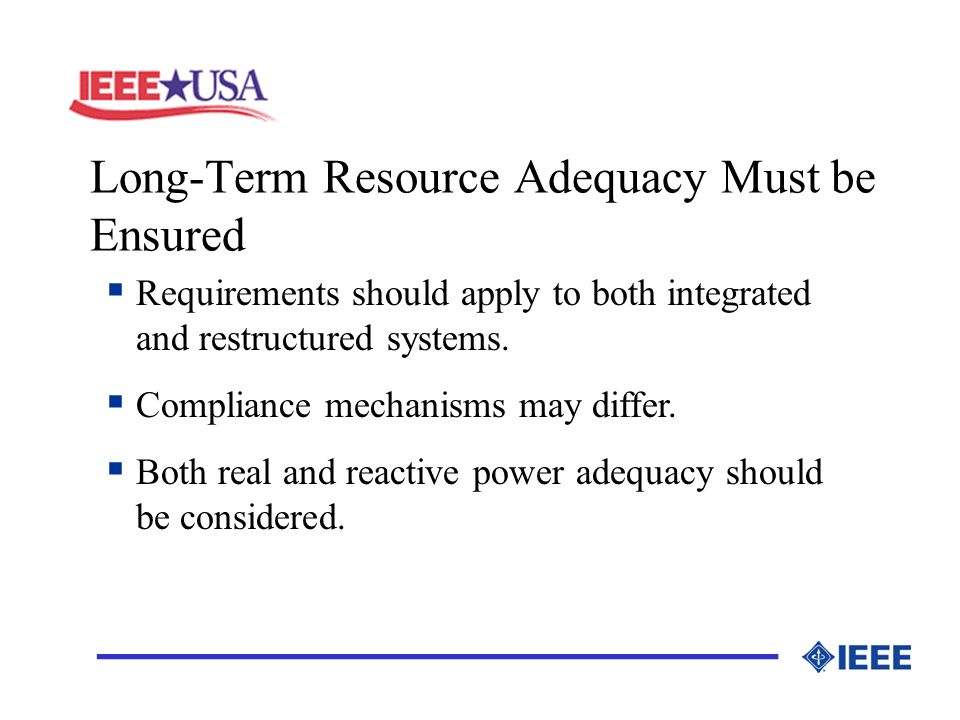 Long-Term Resource Adequacy Must be Ensured _________________ Requirements should apply to both integrated and restructured systems.