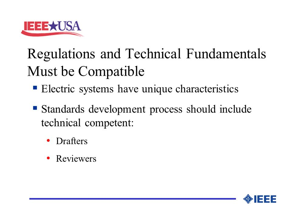 Regulations and Technical Fundamentals Must be Compatible _________________ Electric systems have unique characteristics Standards development process