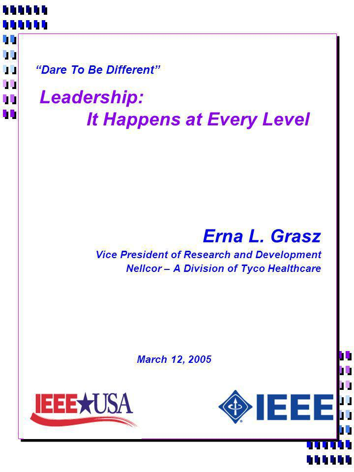 Leadership: It Happens at Every Level Erna L. Grasz Vice President of Research and Development Nellcor – A Division of Tyco Healthcare March 12, 2005