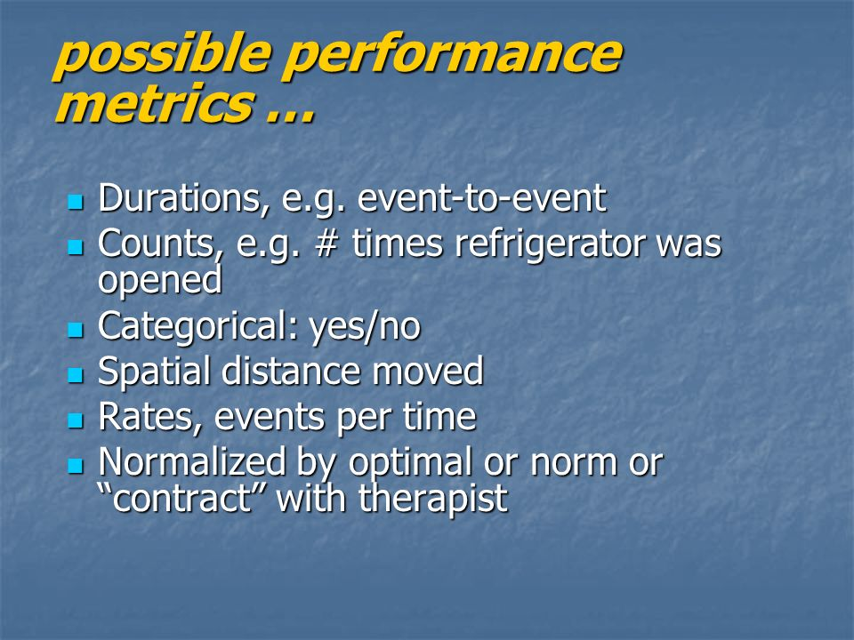 possible performance metrics … Durations, e.g. event-to-event Durations, e.g.