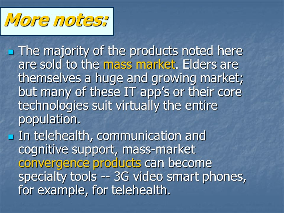 More notes: The majority of the products noted here are sold to the mass market.