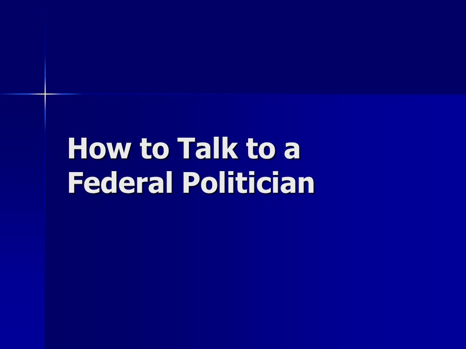 How to Talk to a Federal Politician