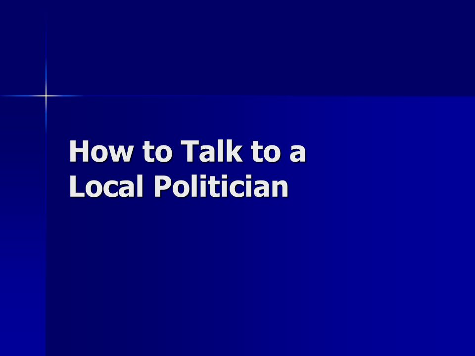 How to Talk to a Local Politician