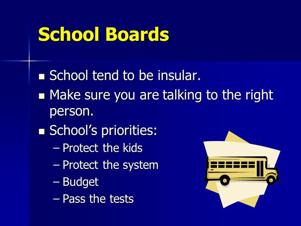 School Boards School tend to be insular. School tend to be insular. Make sure you are talking to the right person. Make sure you are talking to the ri