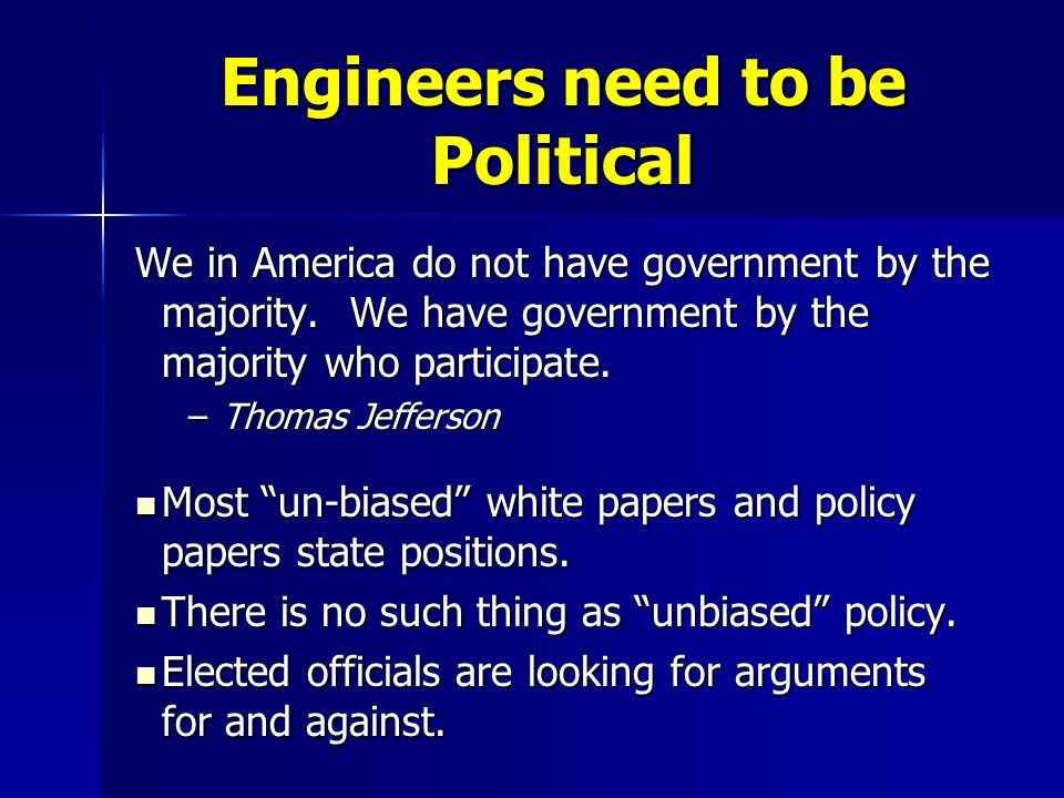 Engineers need to be Political We in America do not have government by the majority.