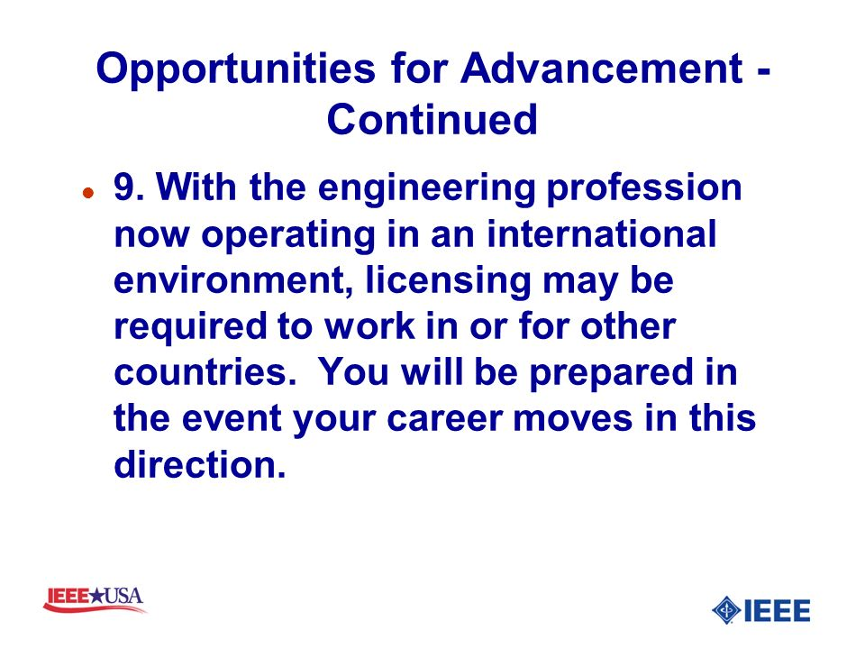 Opportunities for Advancement - Continued l 9. With the engineering profession now operating in an international environment, licensing may be require