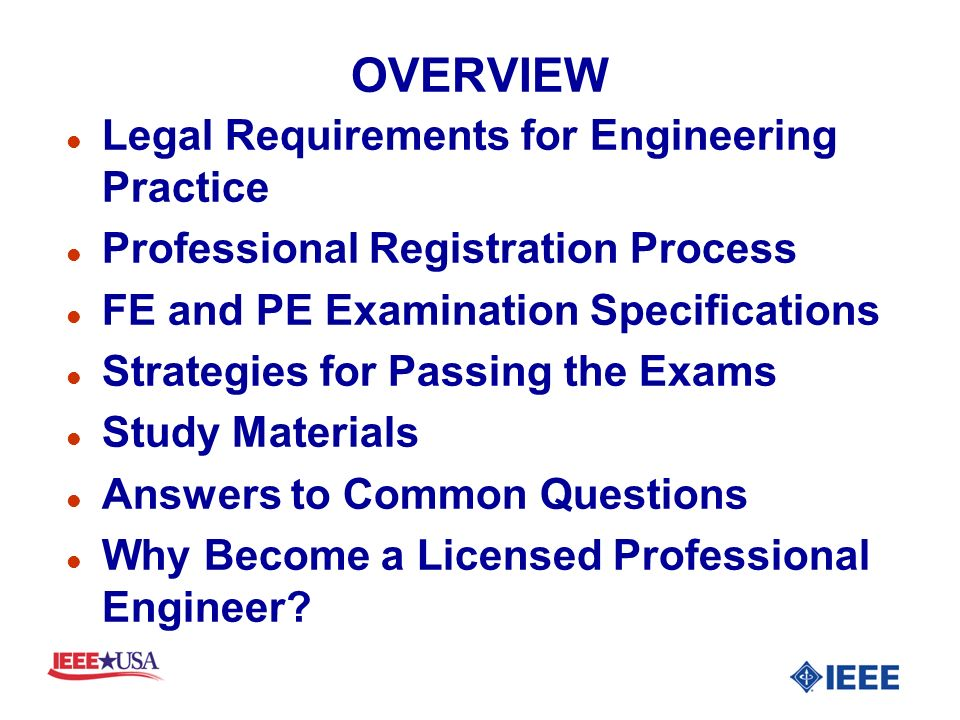 OVERVIEW l Legal Requirements for Engineering Practice l Professional Registration Process l FE and PE Examination Specifications l Strategies for Pas