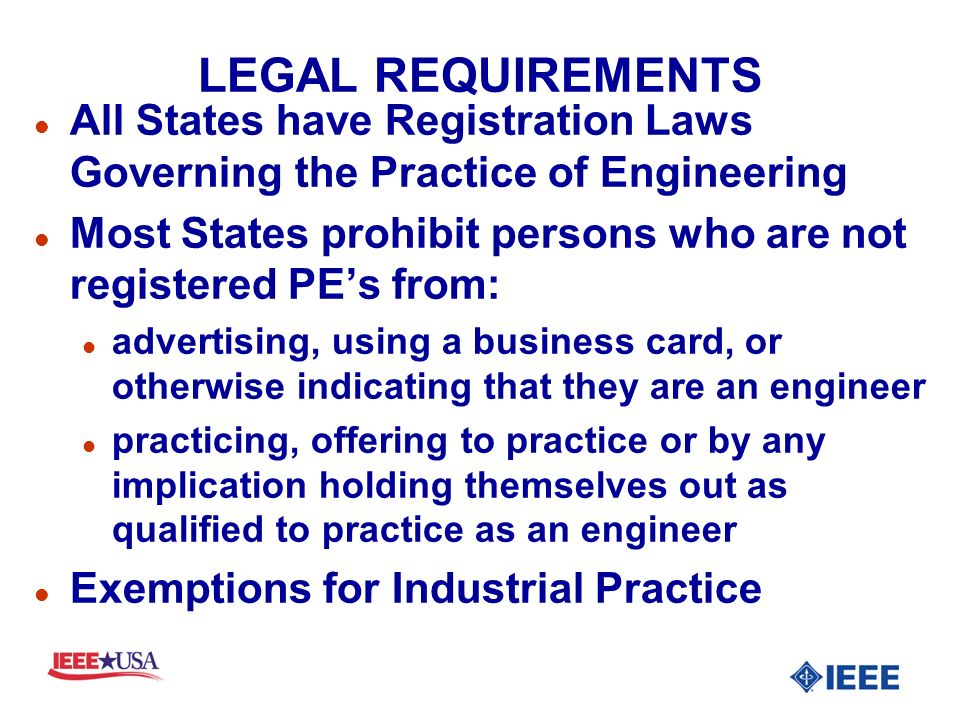 LEGAL REQUIREMENTS l All States have Registration Laws Governing the Practice of Engineering l Most States prohibit persons who are not registered PEs