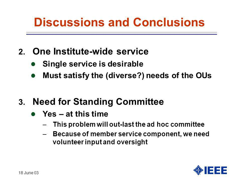 18 June 03 Discussions and Conclusions 2. One Institute-wide service l Single service is desirable l Must satisfy the (diverse?) needs of the OUs 3. N