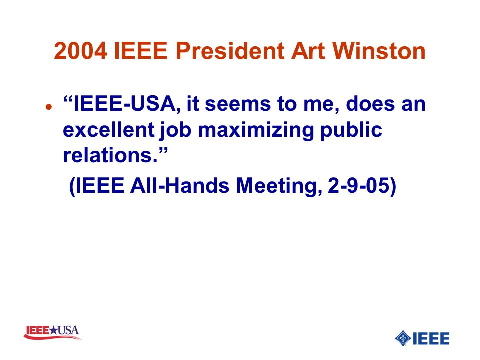 2004 IEEE President Art Winston l IEEE-USA, it seems to me, does an excellent job maximizing public relations.