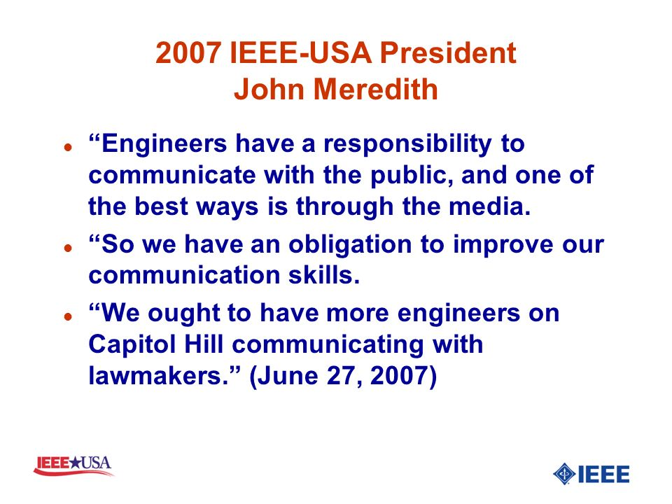 2007 IEEE-USA President John Meredith l Engineers have a responsibility to communicate with the public, and one of the best ways is through the media.