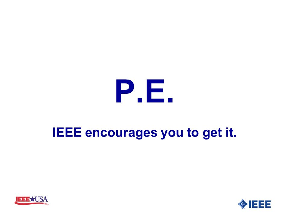 P.E. IEEE encourages you to get it.